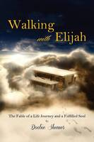 Walking with Elijah: The Fable of a Life Journey and a Fulfilled Soul (Paperback)