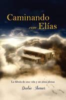 Caminando Con Elias: La Fabula de Una Vida y Un Alma Plenas (Paperback)