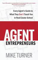 Agent Entrepreneurs: Every Agent's Guide to What They Don't Teach You in Real Estate School (Paperback)