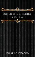Suffer the Children: A Ghost Story (Paperback)
