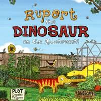 Rupert the Dinosaur on the Allotment!