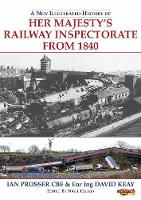 A New Illustrated History of Her Majesty's Railway Inspectorate From 1840
