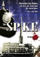The Spike: Worcester City Police: The Lives, Crimes and Violent Times, 1833-1967: 1833-1900 Part 1