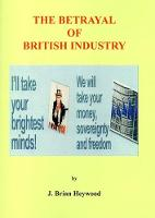 The The Betrayal Of British Industry (Paperback)