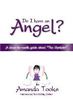 """Do I Have an Angel: A Down to Earth Guide About """"The Upstairs"""" (Paperback)"""