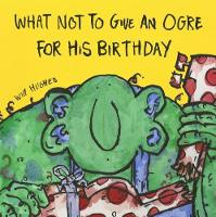 What Not To Give An Ogre For His Birthday (Paperback)