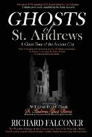 Ghosts of St. Andrews - a Ghost Tour of the Ancient City (Paperback)