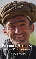 Friendly Steppes: A Silk Road Journey (Hardback)