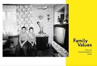 Family Values. Polish Photography Now