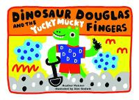 Dinosaur Douglas and the Yucky Mucky Fingers (Paperback)