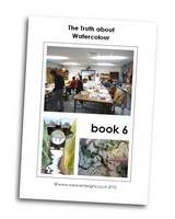 The Truth About Watercolour: Book 6 - The Truth about Watercolour Book 6 (Paperback)