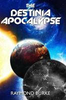 The Destinia Apocalypse 2019: Book 4 4 - The Starguards - Of Humans, Heroes, and Demigods 4 (Book)