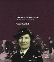 A Nurse in the Belfast Blitz: The Diary of Emma Duffin 1939-42 (Paperback)