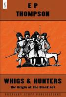 Whigs and Hunters: The Origin of the Black Act (Hardback)