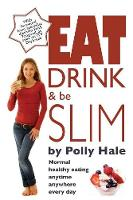 Eat Drink and be Slim: Normal Healthy Eating, Anytime, Anywhere, Every Day (Paperback)