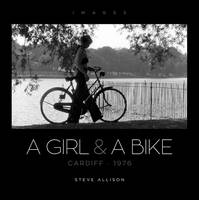 A Girl & a Bike: Cardiff * 1976 - Images (Hardback)