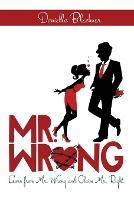 Mr. Wrong: Learn from Mr. Wrong and Claim Mr. Right (Paperback)
