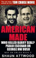 American Made: Who Killed Barry Seal? Pablo Escobar or George W Bush - War on Drugs 2 (Paperback)