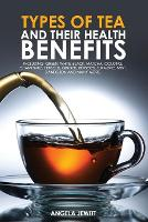 Types of Tea and Their Health Benefits (Paperback)