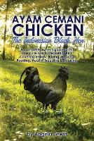 AyaAyam Cemani Chicken - the Indonesian Black Hen. A Complete Owner's Guide to This Rare Pure Black Chicken Breed. Covering History, Buying, Housing, Feeding, Health, Breeding & Showing (Paperback)