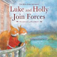 Luke and Holly Join Forces: The Hyde Park Squirrels - The Hyde Park Squirrels (Hardback)