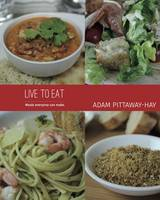 Live to Eat: Meals Everyone Can Make (Paperback)
