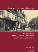 Pubs in Lincoln: A History: The City's Inns, Public Houses, Beerhouses, Breweries and Maltings - The Survey of Lincoln's Thematic Series 1 (Paperback)