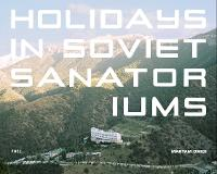 Holidays in Soviet Sanatoriums (Hardback)