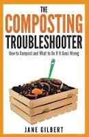 The Composting Troubleshooter: How to Compost and What to Do If it Goes Wrong (Paperback)