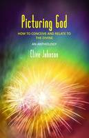 Picturing God: How to Conceive and Relate to God (an Anthology) (Paperback)