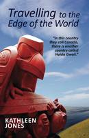 Travelling to the Edge of the World: 'In This Country They Call Canada, There is Another Country Called Haida Gwaii' (Paperback)