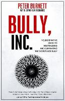 Bully, Inc.: Your Guide to Neutralising and Eliminating the Workplace Bully (Paperback)