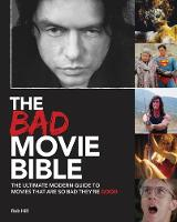 Bad Movie Bible: Ultimate Modern Guide to Movies That Are so Bad They're Good