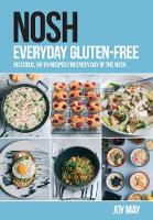 NOSH Everyday Gluten-Free: delicious, go-to-recipes for every day of the week. - NOSH (Paperback)
