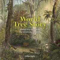 World Tree Story: History and Legend of the World's Ancient Trees (Hardback)