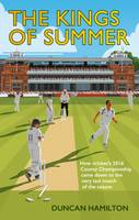 The Kings of Summer: How Cricket's 2016 County Championship Came Down to the Last Match of the Season (Hardback)
