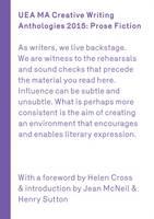 UEA Creative Writing Anthology Prose Fiction 2015 (Paperback)