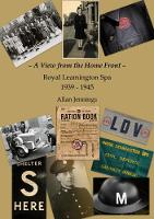 A View from the Home Front - Royal Leamington Spa - 1939 - 1945 (Paperback)