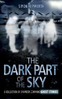 The The Dark Part of the Sky: A Collection of Bomber Command Ghost Stories (Paperback)
