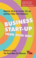 Business Start-Up Your Own Way: Women: How to Create, Setup and Run Your Own Business (Paperback)