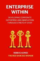 ENTERPRISE WITHIN (TM): Developing corporate enterprise and innovation through stretchy staff (Paperback)