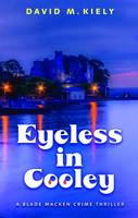 Eyeless in Cooley - Blade Macken Crime Thrillers 2 (Paperback)