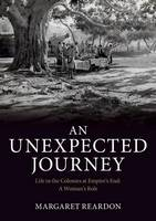 An Unexpected Journey: Life in the Colonies at Empire's End: A Woman's Role (Paperback)