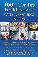 100 + Top Tips for Managing your Coaching Needs - 100 + Top Tips (Paperback)