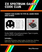 ZX Spectrum Games Code Club: Twenty Fun Games to Code and Learn (Paperback)