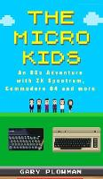 The Micro Kids: An 80s Adventure with ZX Spectrum, Commodore 64 and more (Hardback)