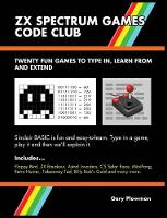 ZX Spectrum Games Code Club: Twenty fun games to code and learn (Hardback)