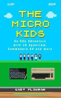 The Micro Kids: An 80s Adventure with ZX Spectrum, Commodore 64 and more (Paperback)