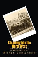 Steaming into the North West: Tales of the Premier Line - Extended Version for 2017 - Steaming Into 5 (Paperback)