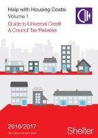 Help With Housing Costs: Volume 1: Guide to Universal Credit & Council Tax Rebates, 2016-17 (Paperback)